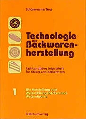 9783773401243: Technologie der Backwarenherstellung. Arbeitsheft I: Die Herstellung von Weizenkleingebäcken und Weizenbroten. Fachkundliches Arbeitsheft für Bäcker und Bäckerinnen