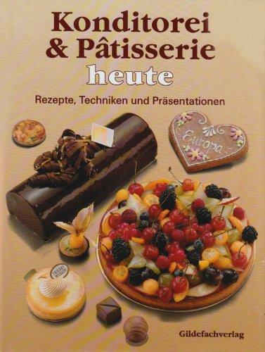 9783773402103: Konditorei & Patisserie heute: Rezepte, Techniken und Pr�sentationen