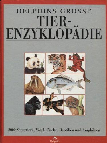 9783773556509: Delphins grosse Tierenzyklopädie. 2000 Säugetiere, Vögel, Fische, Reptilien und Amphibien