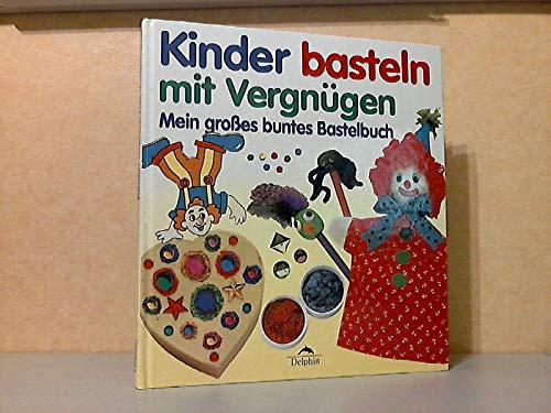 9783773556523: Kinder basteln mit Vergnügen. Mein grosses buntes Bastelbuch