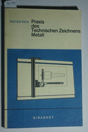 9783773620538: Praxis des Technischen Zeichnens Metall. Mit einer Einführung in die Darstellende Geometrie