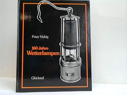 9783773904195: 160 Jahre Wetterlampen. Lampen für die Sicherheit im Kohlenbergbau