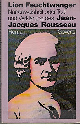 9783774004788: Narrenweisheit oder Tod und Verklärung des Jean-Jacques Rousseau