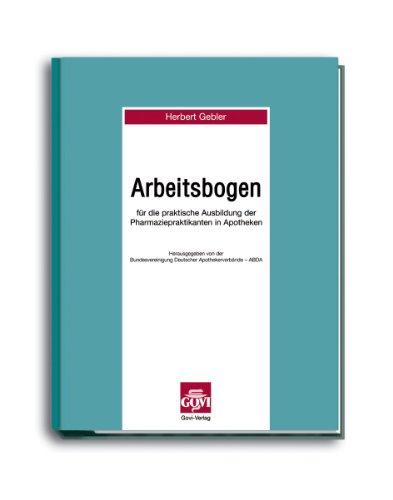 Arbeitsbogen für die prakische Ausbildung der Pharmaziepraktikanten in Apotheken: Herbert ...