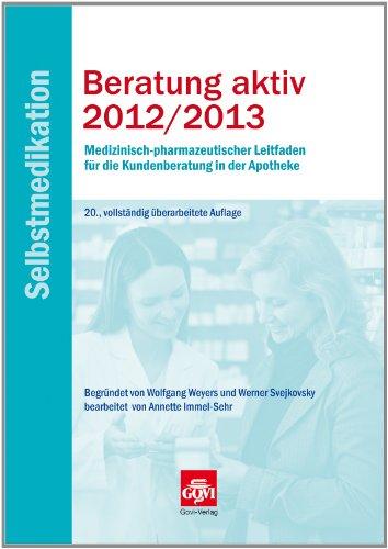 9783774112070: Beratung aktiv 2012/2013 - Selbstmedikation: Medizinisch-pharmazeutischer Leitfaden für die Kundenberatung in der Apotheke