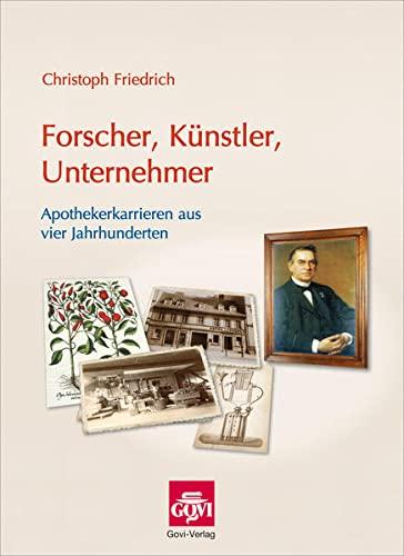Forscher, Künstler, Unternehmer: Apothekerkarrieren aus vier Jahrhunderten (Hardback): ...
