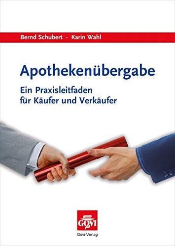 Apothekenubergabe: Ein Praxisleitfaden fur Kaufer und Verkaufer: Bernd Schubert, Karin