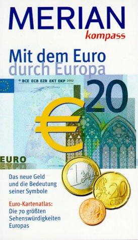 Mit dem Euro durch Europa. Das neue Geld und die Bedeutung seiner Symbole.: MERIAN Reisebuch-Verlag