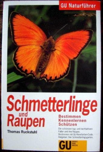 9783774210745: GU Naturführer Schmetterlinge und Raupen. Bestimmen, Kennenlernen, Schützen. Die schönsten tag- und nachtaktivenFalter und ihre Raupen. Ratgeber: Der Bestimmen mit GU Kennfarben-Code