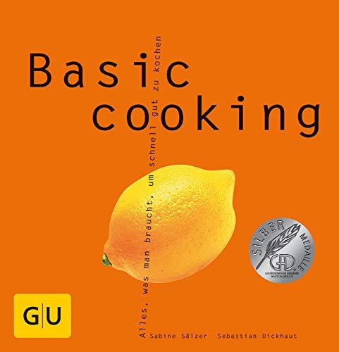 Basic cooking: Alles, was man braucht, um: Dickhaut, Sebastian