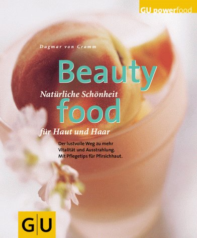 9783774211650: Beauty Food. Natürliche Schönheit für Haut und Haar. Der lustvolle Weg zu mehr Vitalität und Ausstrahlung. Mit Pflegetips und Pfirsichhaut