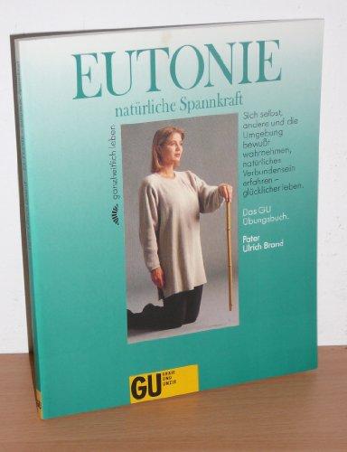 Eutonie - natürliche Spannkraft. Sich selbst, andere: Brand, Ulrich