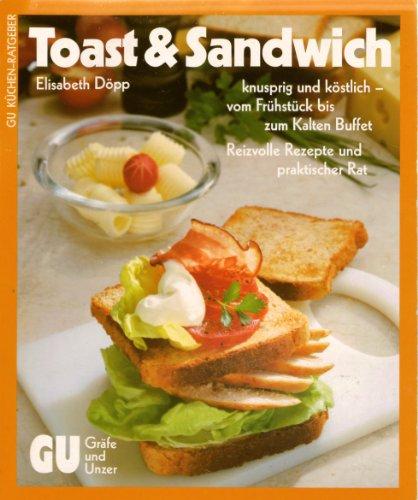 9783774214323: Toast & Sandwich: knusprig und köstlich - vom Frühstück bis zum kalten Buffet. Reizvolle Rezepte und praktischer Rat