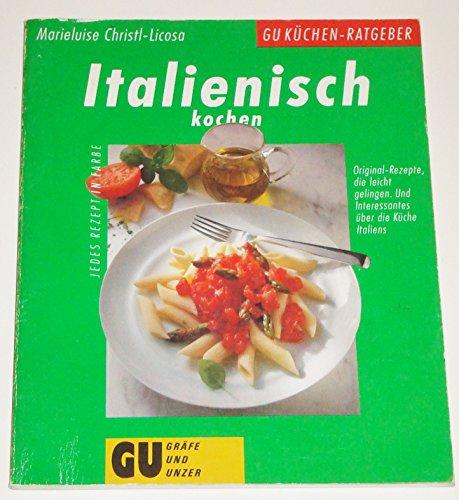 9783774214484: Italienisch kochen. Original-Rezepte, die leicht gelingen. Und Interessantes über die Küche Italiens