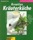 9783774215016: Kreative Kräuterküche. Petersilie, Suppenkraut - pfiffige neue Rezept-Ideen für Kerbelsuppe, Kräuterpolenta, Grüne Sauce.