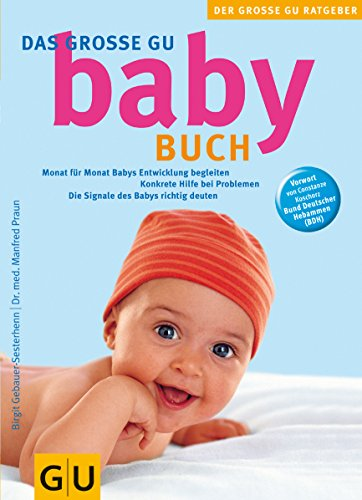 Das grosse GU-Babybuch Monat fuer Monat Babys Entwicklung begleiten, konkrete HIlfe bei Problemen, ...