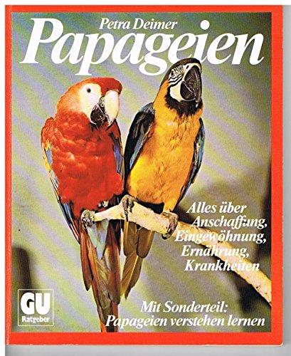 9783774216297: Papageien. Anschaffung, Eingewöhnung, Ernährung, Krankheiten. Sonderteil: Papageien verstehen lernen