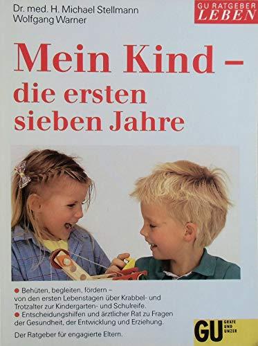 9783774217126: Mein Kind - die ersten sieben Jahre. Behüten, begleiten, fördern - von den ertsen Lebenstagen über Krabbel-und Trotzalter zur Kindergarten- und der Gesundheit, der Entwicklung,Erziehung
