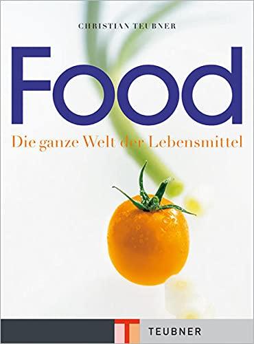 Food. Die ganze Welt der Lebensmittel.: Teubner, Christian