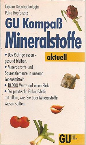 9783774225107: GU Kompass Mineralstoffe. Das Richtige essen - gesund bleiben. Mineralstoffe und Spurenelemente in unseren Lebensmitteln. 10000 Werte auf einen Blick. ... was Sie über Mineralstoffe wissen sollten