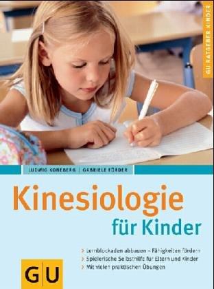9783774225770: Kinesiologie für Kinder. Damit Lernen mehr Spass macht. Lernblockaden erkennen und auflösen. Ängste abbauen, Fähigkeiten fördern. Selbsthilfeprogramm für Eltern und Kindern