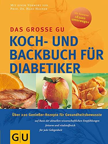 9783774227170: Das gro�e GU Koch- und Backbuch f�r Diabetiker: �ber 220 Genie�er-Rezepte f�r Gesundheitsbewu�te auf Basis der aktuellen wissenschaftlichen ... und vitalstoffreich f�r jede Gelegenheit