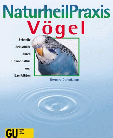 NaturheilPraxis Vögel. Schnelle Selbsthilfe durch Homöopathie und Bachblüten: Dorenkamp, Bernard