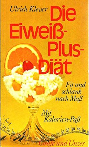 Die Eiweiß- Plus- Diät. Fit und schlank nach Maß - KLEVER, ULRICH.