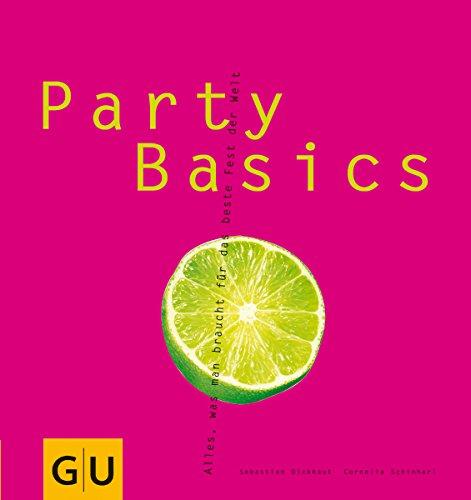 Party Basics. Alles, was man braucht für das beste Fest der Welt.: Cornelia Schinharl