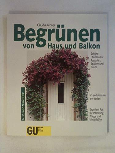 9783774233287: Begrünen von Haus und Balkon. Schöne Pflanzen für Fassaden, Spaliere und Zäune. So gedeihen sie am besten. Experten-Rat für Pflanzung, Pflege und Kletterhilfe
