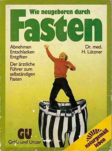 Wie neugeboren durch Fasten. Abnehmen, entschlacken, entgiften.: Dr.med. Hellmut Lützner