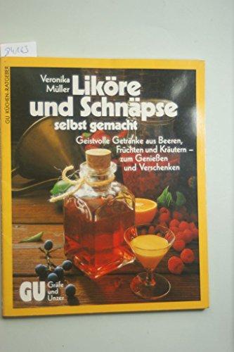 9783774236424: Liköre und Schnäpse - selbst gemacht. Geistvolle Getränke aus Beeren, Früchten und Kräutern - zum Geniessen und Verschenken