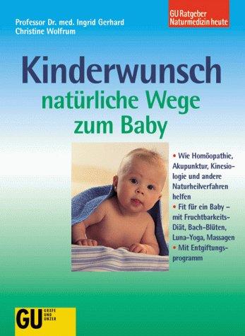 9783774237322: Kinderwunsch - Natürliche Wege zum Baby. Wie Homöopathie, Akupunktur, Kinesiologie und andere Naturheilverfahren helfen. Fit fürs Baby - mit ... Luna-Yoga, Massagen. Mit Entgiftungsprogramm