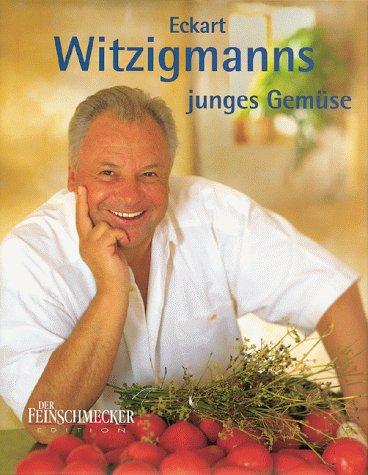 9783774240926: Eckart Witzigmanns junges Gemüse.