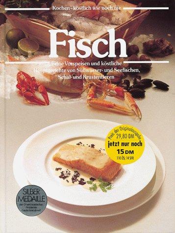 9783774241466: Fisch kochen köstlich wie noch nie. Feine Vorspeisen und köstliche Hauptgerichte von Süsswasser- und Seefischen, Schalen- und Krustentiere