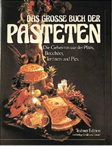 Das grosse Buch der Pasteten. Die Geheimnisse der Patés, Bouchées, Terrinen und Pies....