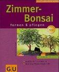 Zimmer-Bonsai. so gedeihen sie am besten ; Experten-Rat für Kauf, Pflege und Gestaltung ; ...