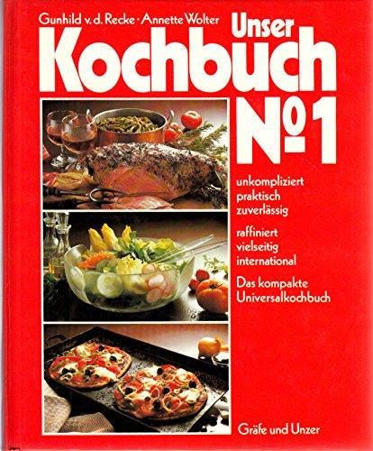 Unser Kochbuch No. 1. Das Kompakte Universalkochbuch (3774246084) by Gunhild v. d. Recke; Annette Wolter
