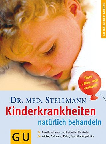Kinderkrankheiten natürlich behandeln : bewährte Haus- und: Stellmann, Hermann Michael: