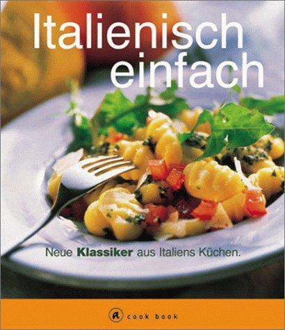 9783774248540: Italienisch einfach. Neue Klassiker aus Italiens Küchen