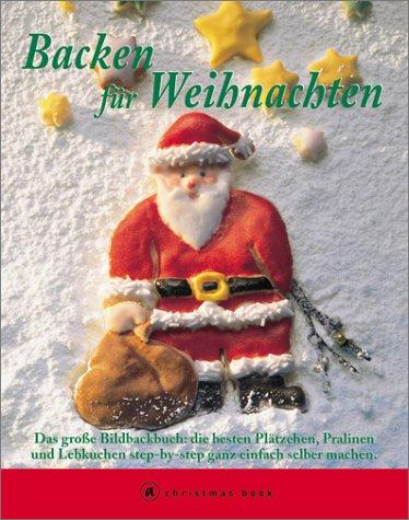 9783774249424: Backen für Weihnachten. Das grosse Bildbackbuch: die besten Plätzchen, Pralinen und Lebkuchen step-by-step ganz einfach selber machen