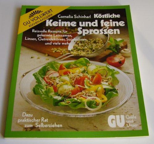 Köstliche Keime und feine Sprossen : reizvolle Rezepte für gekeimte Leinsamen, Linsen, ...
