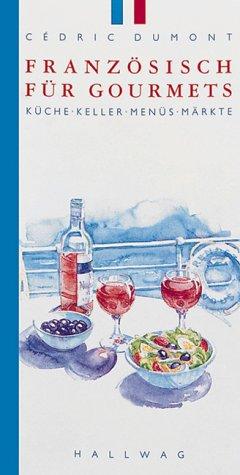 Französisch für Gourmets (HALLWAG Gastronomische Reiseführer) von Cédric Dumont (Autor): Cédric ...