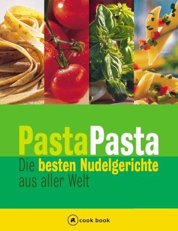 9783774255418: Pasta Pasta. a cook book. Die besten Nudelrezepte aus aller Welt.