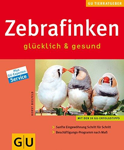 Zebrafinken glücklich & gesund: Mit den 10: Bielfeld, Horst