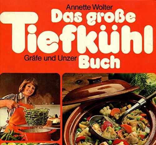 9783774258099: Das grosse Tiefkuhl-Buch: Selber einfrieren von A bis Z : mit d. schonsten Rezept-Ideen zum Kochen auf Vorrat