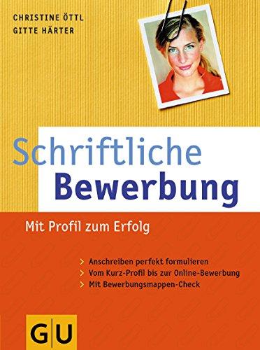 9783774263420: Schriftliche Bewerbung: Mit Profil zum Erfolg. Anschreiben perfekt formuliert. Vom Kurz-Profil bis zur Online-Bewerbung. Mit Bewerbungsmappen-Check