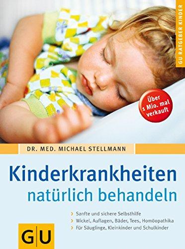 Kinderkrankheiten natürlich behandeln. Sanfte und sichere Selbstbehandlung.: Michael Stellmann