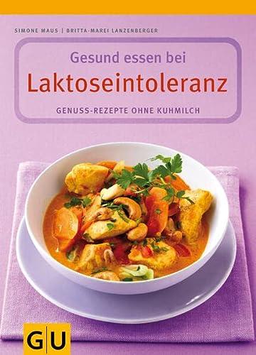 Laktoseintoleranz, Gesund essen bei: Genuss-Rezepte ohne Kuhmilch: Maus, Simone, Lanzenberger,