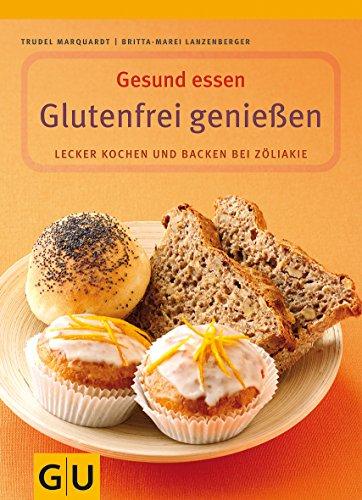Glutenfrei genie?en. gesund essen: Gertrud Marquardt, Christoph